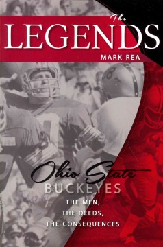 The legends : Ohio State Buckeyes : the men, the deeds, the consequences - Mark Rea.