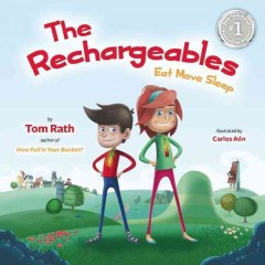 The rechargeables : eat move sleep / by Tom Rath ; illustrated by Carlos Aón. - by Tom Rath ; illustrated by Carlos Aón.
