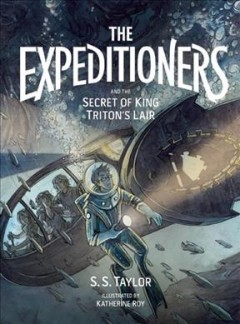 The Expeditioners and the secret of King Triton's lair - by S.S. Taylor ; illustrated by Katherine Roy.