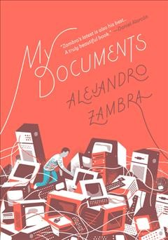 My documents /  Alejandro Zambra ; translated from the Spanish by Megan McDowell. - Alejandro Zambra ; translated from the Spanish by Megan McDowell.
