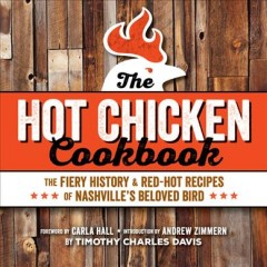 Hot Chicken Cookbook : The Fiery History & Red-hot Recipes of Nashville's Beloved Bird