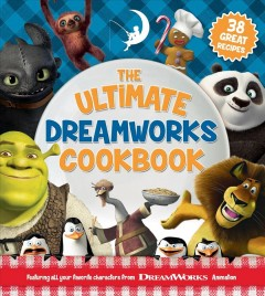 Ultimate Dreamworks Cookbook : Featuring All Your Favorite Characters from Dreamworks Animation