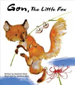 Gon, the little fox /  writen by Nankichi Niimi ; illustrated by Genjirou Mita. - writen by Nankichi Niimi ; illustrated by Genjirou Mita.