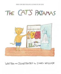 The cat's pajamas /  written and illustrated by Daniel Wallace. - written and illustrated by Daniel Wallace.