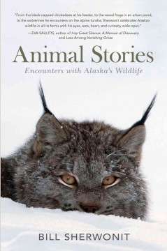 Animal Stories : Encounters With Alaska's Wildlife