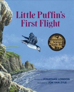 Little Puffin's first flight /  written by Jonathan London ; illustrated by Jon Van Zyle. - written by Jonathan London ; illustrated by Jon Van Zyle.