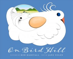On bird hill /  by Jane Yolen ; pictures by Bob Marstall. - by Jane Yolen ; pictures by Bob Marstall.