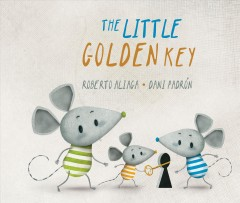 The little golden key /  Roberto Aliaga ; Dani Padrón ; English translation by Jon Brokenbrow. - Roberto Aliaga ; Dani Padrón ; English translation by Jon Brokenbrow.