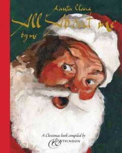 Santa Claus : all about me by me / [a Christimas book compiled by J & J Atkinson].