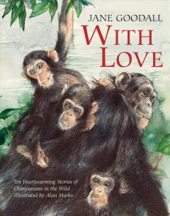 With love - Jane Goodall ; illustrated by Alan Marks.
