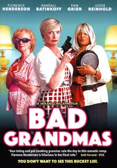 Bad grandmas /  Kalinga Productions presents in association with Lamplight Films ; a film by Srikant Chellappa ; story, Srikant Chellapa ; screenplay Srikant Chellappa and Jack Snyder ; producer Dan Byington [and five others] ; director, Srikant Chellappa.