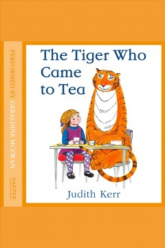 The tiger who came to tea /  Judith Kerr.