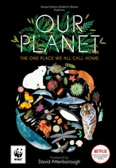 Our planet : the one place we all call home / foreword by David Attenborough ; written by Matt Whyman ; illustrations by Richard Jones ; executive consultant editor Colin Butfield. - foreword by David Attenborough ; written by Matt Whyman ; illustrations by Richard Jones ; executive consultant editor Colin Butfield.