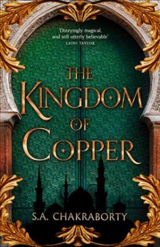 The kingdom of copper /  S.A. Chakraborty.