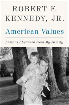 American values : lessons I learned from my family / Robert F. Kennedy, Jr.