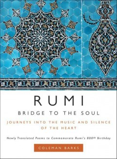Rumi : bridge to the soul : journeys into the music and silence of the heart / translations by Coleman Barks, with A.J. Arberry and Nevit Ergin.