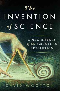 The invention of science : a new history of the scientific revolution / David Wootton.