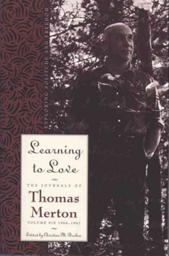 Learning to love : exploring solitude and freedom / Thomas Merton ; edited by Christine M. Bochen.