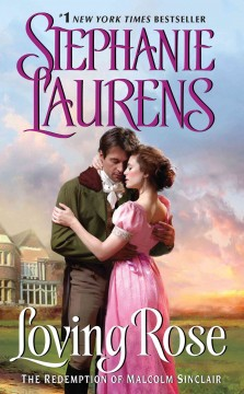 Loving Rose : the redemption of Malcolm Sinclair / Stephanie Laurens.