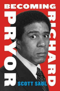 Becoming Richard Pryor /  Scott Saul.