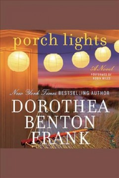 Porch lights : a novel / Dorothea Benton Frank. - Dorothea Benton Frank.
