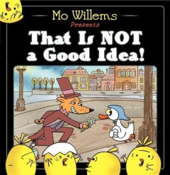 That is not a good idea! /  Mo Willems. - Mo Willems.