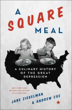 A square meal : a culinary history of the Great Depression / Jane Ziegelman and Andrew Coe.