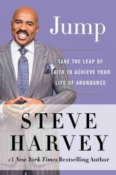 Jump : take the leap of faith to achieve your life of abundance / Steve Harvey, with Leah Lakins. - Steve Harvey, with Leah Lakins.