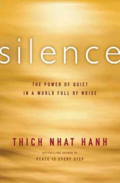Silence : the power of quiet in a world full of noise / Thich Nhat Hanh. - Thich Nhat Hanh.