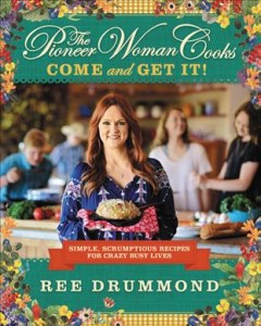 The pioneer woman cooks : come and get it! : simple, scrumptious recipes for crazy busy lives / Ree Drummond. - Ree Drummond.