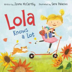 Lola knows a lot /  written by Jenna McCarthy ; illutrated by Sara Palacios. - written by Jenna McCarthy ; illutrated by Sara Palacios.