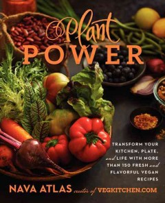 Plant power : transform your kitchen, plate, and life with more than 150 fresh and flavorful vegan recipes / by Nava Atlas ; photographs by Hannah Kaminsky.