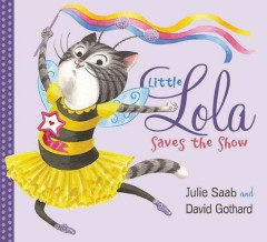 Little Lola saves the show /  by Julie Saab ; pictures by David Gothard. - by Julie Saab ; pictures by David Gothard.