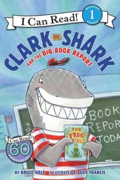 Clark the shark and the big book report /  written by Bruce Hale ; illustrated by Guy Francis. - written by Bruce Hale ; illustrated by Guy Francis.