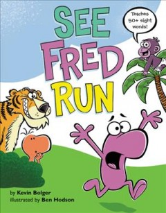 See Fred run /  by Kevin Bolger ; illustrated by Ben Hodson. - by Kevin Bolger ; illustrated by Ben Hodson.