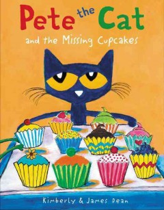 Pete the cat and the missing cupcakes /  Kimberly and James Dean. - Kimberly and James Dean.