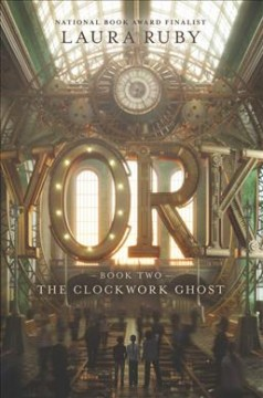York : the clockwork ghost / Laura Ruby.