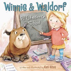 Winnie & Waldorf : disobedience school / written and illustrated by Kati Hites. - written and illustrated by Kati Hites.