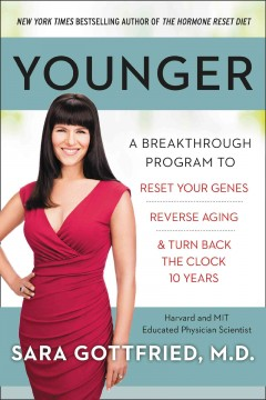 Younger : a breakthrough program to reset your reset your genes, reverse againg, and turn back the clock 10 years / Sara Gottfried, M.D.