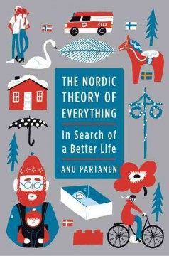 The Nordic theory of everything : in search of a better life / Anu Partanen. - Anu Partanen.