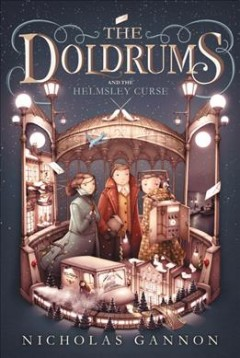 The Doldrums and the Helmsley curse /  written and illustrated by Nicholas Gannon. - written and illustrated by Nicholas Gannon.