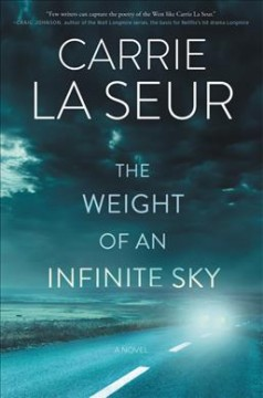 The weight of an infinite sky : a novel / Carrie La Seur. - Carrie La Seur.