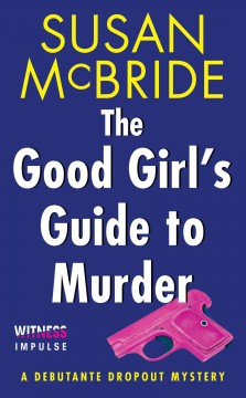 The good girl's guide to murder : a debutante dropout mystery / Susan McBride.
