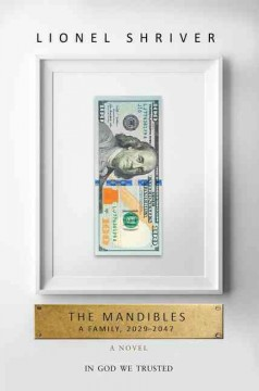 The Mandibles : a family, 2029 - 2047 / Lionel Shriver.