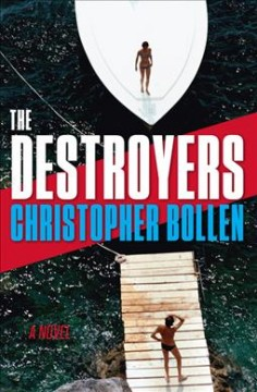 The destroyers : a novel / Christopher Bollen. - Christopher Bollen.