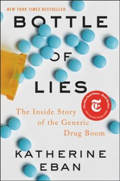 Bottle of lies : the inside story of the generic drug boom / Katherine Eban.