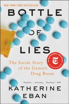 Bottle of lies : the inside story of the generic drug boom / Katherine Eban. - Katherine Eban.
