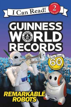 Guinness world records : remarkable robots / by Delphine Finnegan ; photos supplied by Guinness world records. - by Delphine Finnegan ; photos supplied by Guinness world records.