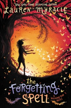 The forgetting spell : a Wishing Day novel / Lauren Myracle.