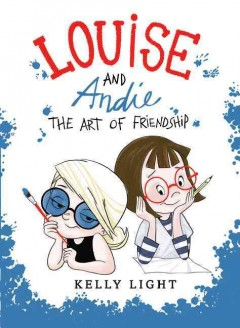 Louise and Andie : the art of friendship / Kelly Light.